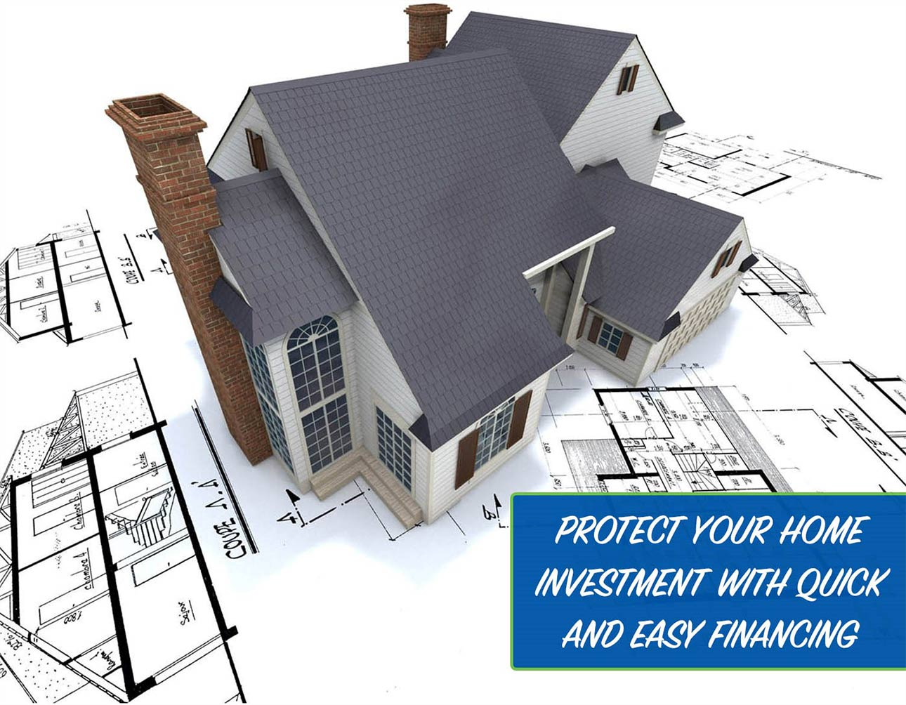 Protect your home with quick and easy financing!